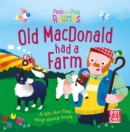 Peek and Play Rhymes: Old Macdonald had a Farm : A baby sing-along board book with flaps to lift - Book