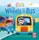 Peek and Play Rhymes: The Wheels on the Bus : A baby sing-along board book with flaps to lift - Book
