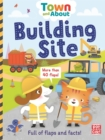 Town and About: Building Site : A board book filled with flaps and facts - Book