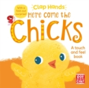 Clap Hands: Here Come the Chicks : A touch-and-feel board book with a fold-out surprise - Book