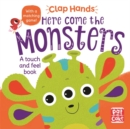 Clap Hands: Here Come the Monsters : A touch-and-feel board book - Book