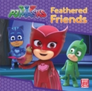 PJ Masks: Feathered Friends : A PJ Masks story book - Book
