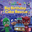 PJ Masks: Big Birthday Cake Rescue : A PJ Masks picture book - Book