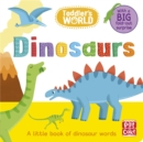 Toddler's World: Dinosaurs : A little board book of dinosaurs with a fold-out surprise - Book