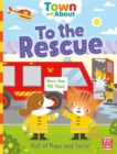Town and About: To the Rescue : A board book filled with flaps and facts - Book