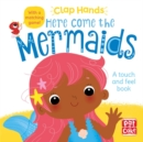 Clap Hands: Here Come the Mermaids : A touch-and-feel board book - Book