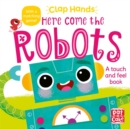 Clap Hands: Here Come the Robots : A touch-and-feel board book - Book