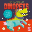 Flip-Flap Friends: Dinopets : A Mix and Match Book - Book