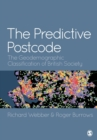 The Predictive Postcode : The Geodemographic Classification of British Society - Book