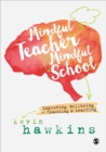 Mindful Teacher, Mindful School : Improving Wellbeing in Teaching and Learning - Book
