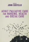 Adult Palliative Care for Nursing, Health and Social Care - Book
