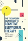 The Therapeutic Relationship in Cognitive Behavioural Therapy - Book