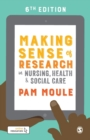 Making Sense of Research in Nursing, Health and Social Care - Book