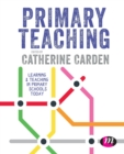 Primary Teaching : Learning and teaching in primary schools today - Book