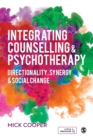 Integrating Counselling & Psychotherapy : Directionality, Synergy and Social Change - Book