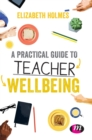 A Practical Guide to Teacher Wellbeing - Book