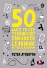 50 Ways to Use Technology Enhanced Learning in the Classroom : Practical strategies for teaching - eBook