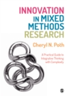 Innovation in Mixed Methods Research : A Practical Guide to Integrative Thinking with Complexity - eBook