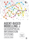 Agent-Based Modelling and Geographical Information Systems : A Practical Primer - eBook