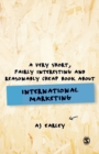 A Very Short, Fairly Interesting, Reasonably Cheap Book About... International Marketing - Book