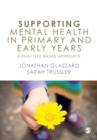 Supporting Mental Health in Primary and Early Years : A Practice-Based Approach - Book