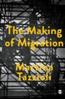 The Making of Migration : The Biopolitics of Mobility at Europe's Borders - Book