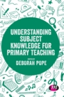 Understanding Subject Knowledge for Primary Teaching - Book
