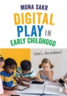 Digital Play in Early Childhood : What's the Problem? - eBook