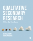 Qualitative Secondary Research : A Step-By-Step Guide - eBook