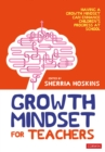 Growth Mindset for Teachers : Growing learners in the classroom - eBook