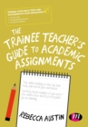 The Trainee Teacher's Guide to Academic Assignments : A student's guide - eBook