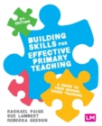 Building Skills for Effective Primary Teaching : A guide to your school based training - Book