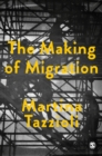 The Making of Migration : The Biopolitics of Mobility at Europe's Borders - eBook