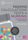 Passing Calculations Tests in Nursing : Advice, Guidance and Over 500 Online Questions for Extra Revision and Practice - Book