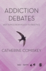 Addiction Debates : Hot Topics from Policy to Practice - Book