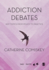 Addiction Debates : Hot Topics from Policy to Practice - eBook