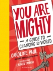 You Are Mighty : A Guide to Changing the World - Book