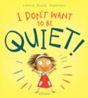 I Don't Want to Be Quiet! - eBook