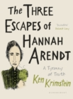 The Three Escapes of Hannah Arendt : A Tyranny of Truth - eBook