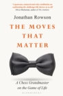The Moves that Matter : A Chess Grandmaster on the Game of Life - eBook