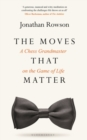 The Moves that Matter : A Chess Grandmaster on the Game of Life - Book
