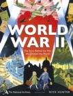 The National Archives: World War II : The Story Behind the War that Divided the World - Book