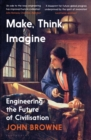 Make, Think, Imagine : Engineering the Future of Civilisation - Book