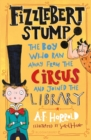Fizzlebert Stump : The Boy Who Ran Away From the Circus (and joined the library) - Book