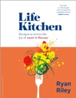 Life Kitchen : Quick, easy, mouth-watering recipes to revive the joy of eating - Book