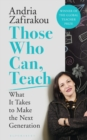 Those Who Can, Teach : What It Takes to Make the Next Generation - Book