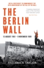 The Berlin Wall : 13 August 1961 - 9 November 1989 (reissued) - Book