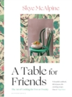 A Table for Friends : The Art of Cooking for Two or Twenty