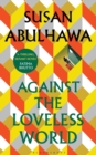 Against the Loveless World : Shortlisted for Palestine Book Award - Book