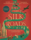 The Silk Roads : The Extraordinary History that created your World - Illustrated Edition - Book